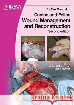 BSAVA Manual of Canine and Feline Wound Management and Reconstruction John M. Williams Alison Moores 9781905319091