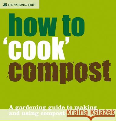 How to 'Cook' Compost : A Gardening Guide to Making and Using Compost Anova Books 9781905400577