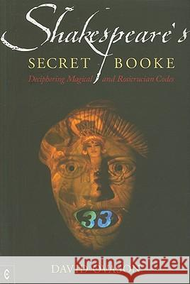 Shakespeare's Secret Booke : Deciphering Magical and Rosicrucian Codes Ovason, David 9781905570263