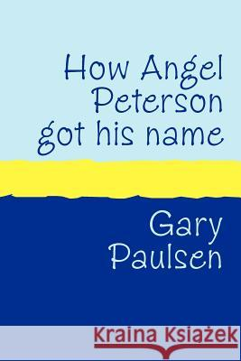 How Angel Peterson Got His Name Gary Paulsen 9781905665143