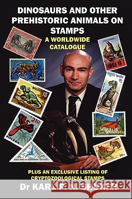 Dinosaurs and Other Prehistoric Animals on Stamps - A Worldwide Catalogue Karl P. N. Shuker 9781905723348