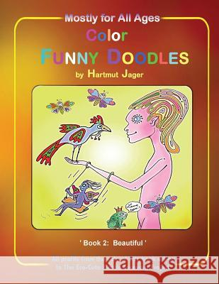 Color Funny Doodles Colouring Book: Book Two: Beautiful Hartmut Jager 9781905747399