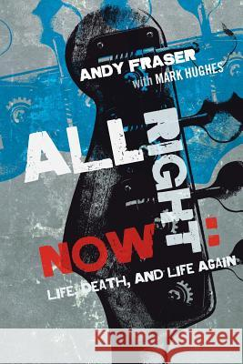 All Right Now: Life, Death, and Life Again Andy Fraser Mark Hughes 9781905792627