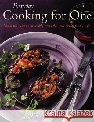 Everyday Cooking For One : Imaginative, Delicious and Healthy Recipes That Make Cooking for One ... Fun Wendy Hobson 9781905862948