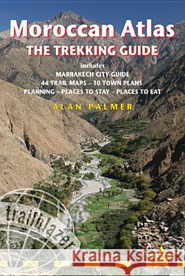 Moroccan Atlas - The Trekking Guide: Planning, Places to Stay, Places to Eat; 44 Trail Maps and 10 Town Plans; Includes Marrakech City Guide Alan Palmer 9781905864591