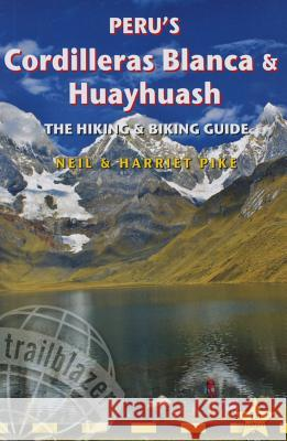 Peru's Cordilleras Blanca & Huayhuash - The Hiking & Biking Guide : Practical Guide with 50 Detailed Route Maps & Descriptions Covering 20 Hiking Trails & 30 Days of Paved & Dirt Road Cycle Touring   9781905864638