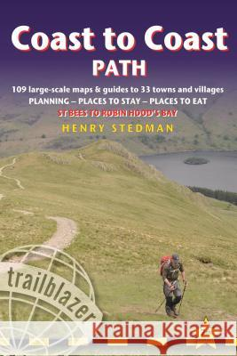 Coast to Coast Path: 109 Large-Scale Walking Maps & Guides to 33 Towns and Villages - Planning, Places to Stay, Places to Eat - St Bees to Henry Stedman 9781905864744