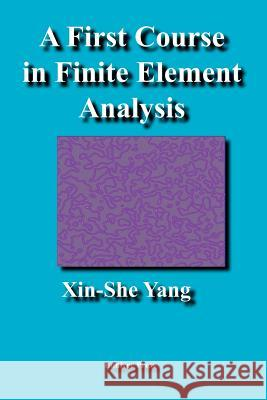 A First Course in Finite Element Analysis Xin-She Yang 9781905986088