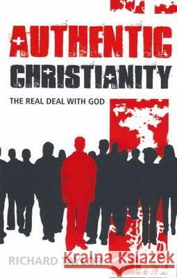 Authentic Christianity The Real Deal with God Taylor, Richard 9781905991471