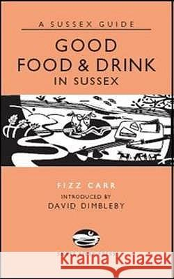 GOOD FOOD AND DRINK IN SUSSEX Fizz Carr 9781906022112