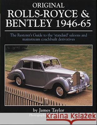 Original Rolls Royce and Bentley : The Restorer's Guide to the 'Standard' Saloons and Mainstream Coachbuilt Derivatives, 1946-65 James Taylor 9781906133061