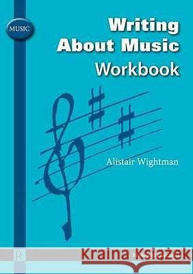 WRITING ABOUT MUSIC WORKBOOK A. R. Wightman 9781906178383