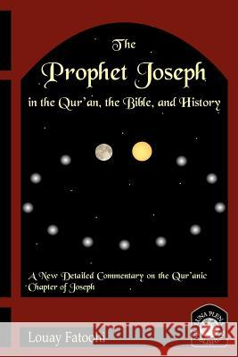 The Prophet Joseph in the Quran, the Bible and History Louay Fatoohi 9781906342005