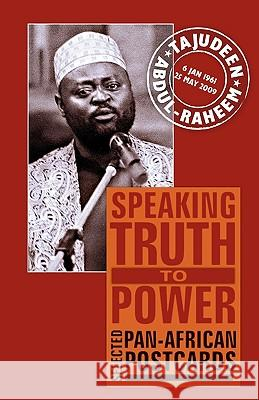 Speaking Truth to Power : Selected Pan-African Postcards Tajudeen Abdul-Raheem Horace Campbell Salim Ahmed Salim 9781906387853