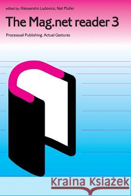 The Mag.Net Reader 3 - Processual Publishing - Actual Gestures  9781906496203