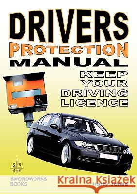 Driver's Protection Manual : Keep Your Driving Licence Harry Jones 9781906512422