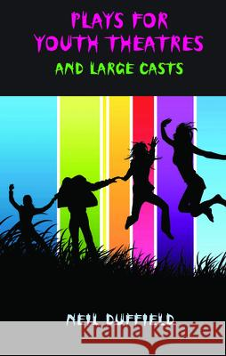 Plays for Youth Theatres and Large Casts Neil Duffield 9781906582067 AURORA METRO PUBLICATIONS