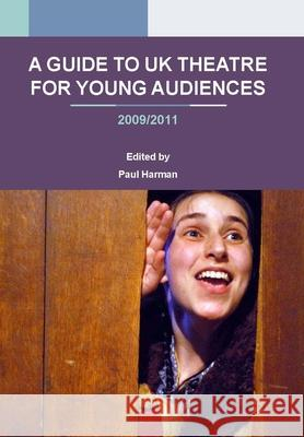 A Guide to UK Theatre for Young Audiences Paul Harman 9781906582098