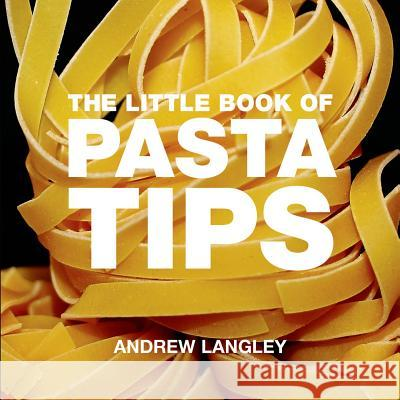 The Little Book of Pasta Tips Andrew Langley 9781906650452