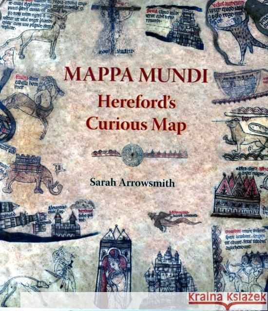 Mappa Mundi: Hereford's Curious Map  Arrowsmith, Sarah 9781906663919