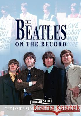 The Beatles on the Record - Uncensored Steven Charles 9781906783723