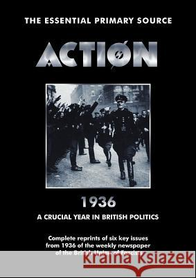 Action 1936 a Crucial Year in British Politics Oswald Mosley Bob Carruthers William Joyce 9781906783761