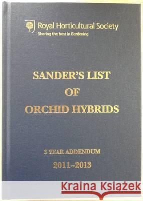 Sander's List of Orchid Hybrids 3 Years Addendum 2011-2013 Julian Shaw   9781907057458