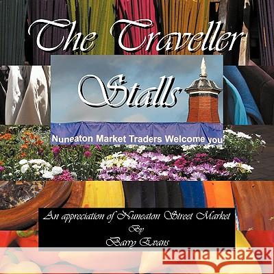The Traveller Stalls; An Appreciation of Nuneaton Street Market Evans Barr 9781907215148