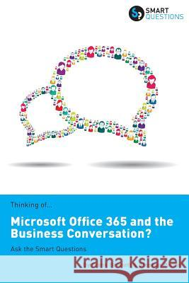 Thinking Of...Microsoft Office 365 and the Business Conversation? Ask the Smart Questions Stephen, LL.B . Parker Frank Bennett 9781907453182