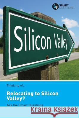Thinking of... Relocating to Silicon Valley? Ask the Smart Questions Natalie Gotts Ian Gotts 9781907453267