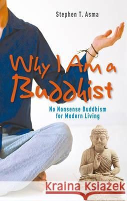 Why I am a Buddhist Stephen Asma 9781907486579