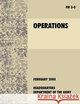 Operations : The Official U.S. Army Field Manual FM 3-0 (27th February, 2008) U. S. Department of the Army 9781907521355