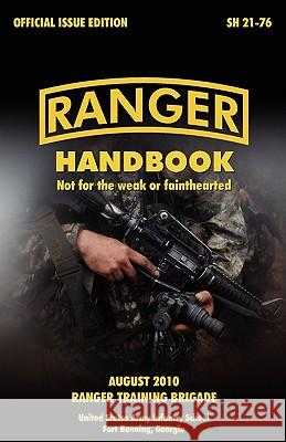 Ranger Handbook : The Official U.S. Army Ranger Handbook SH21-76, Revised August 2010 U. S. Army Infantry School               U. S. Department of the Army 9781907521805