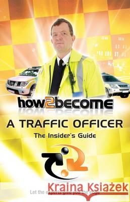 How to Become a Traffic Officer The Insider's Guide McMunn, Richard 9781907558108