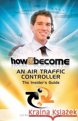 How2Become an Air Traffic Controller: The Insider's Guide  King, Anthony 9781907558184