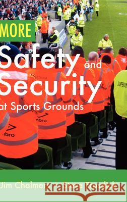 More Safety and Security at Sports Grounds Jim Chalmers Steve Frosdick 9781907611995