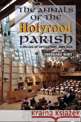 The Annals of the Holyrood Parish: A Decade of Devolution 2004-2014 Eberhard Bort 9781907676505 Grace Note
