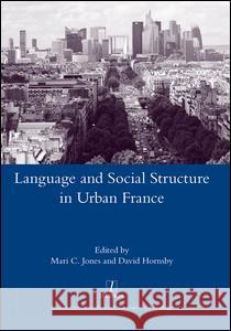 Language and Social Structure in Urban France Mari C. Jones 9781907975417 Maney Publishing