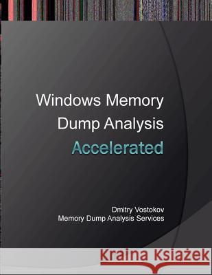Accelerated Windows Memory Dump Analysis: Training Course Transcript and Windbg Practice Exercises with Notes Dmitry Vostokov Memory Dump Analysis Services 9781908043290