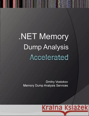 Accelerated .Net Memory Dump Analysis: Training Course Transcript and Windbg Practice Exercises with Notes  9781908043320