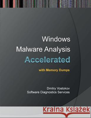 Accelerated Windows Malware Analysis with Memory Dumps: Training Course Transcript and Windbg Practice Exercises Dmitry Vostokov Software Diagnostics Services  9781908043443 Opentask