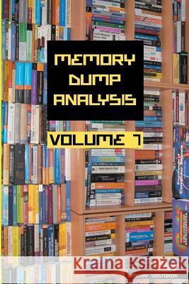 Memory Dump Analysis Anthology, Volume 7 Dmitry Vostokov Software Diagnostics Institute  9781908043511 Opentask