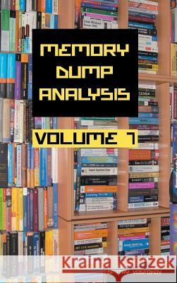 Memory Dump Analysis Anthology, Volume 7 Dmitry Vostokov Software Diagnostics Institute  9781908043528 Opentask