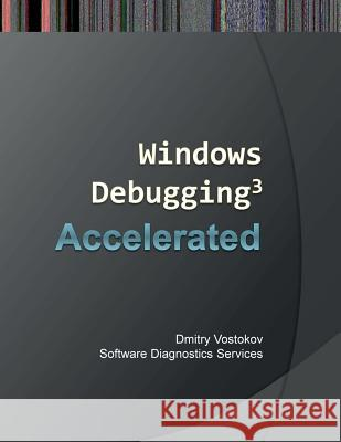Accelerated Windows Debugging 3: Training Course Transcript and Windbg Practice Exercises Dmitry Vostokov Software Diagnostics Services  9781908043566 Opentask
