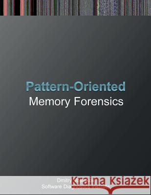 Pattern-Oriented Memory Forensics: A Pattern Language Approach Dmitry Vostokov Software Diagnostics Services Software Diagnostics Institute 9781908043764 Opentask