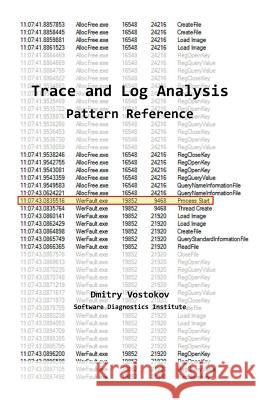Software Trace and Log Analysis: A Pattern Reference Dmitry Vostokov Software Diagnostics Institute  9781908043801 Opentask