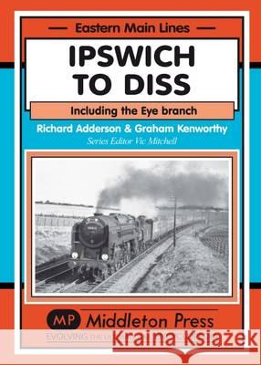 Ipswich to Diss Including the Eye Branch Adderson, Richard 9781908174819