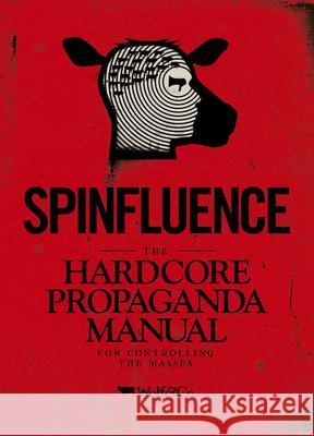 Spinfluence: The Hardcore Propaganda Manual for Controlling the Masses Nick McFarlane 9781908211118