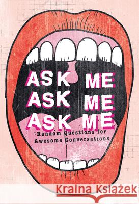 Ask Me, Ask Me, Ask Me: Random Questions for Awesome Conversations  9781908211521