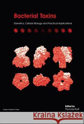 Bacterial Toxins : Genetics, Cellular Biology and Practical Applications Thomas Proft 9781908230287